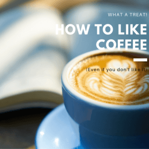 how to like coffee and develop a taste for it
